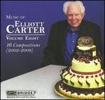 Music of Elliott Carter 8 (16 Compositions 2002-2009)