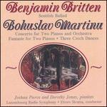 Britten: Scottish Ballad; Martinu: Concerto for Two Pianos and Orchestra; Fantaisie; 2 Czech Dances