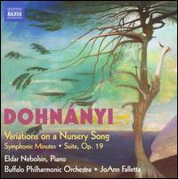 Dohn�nyi: Variations on a Nursery Song; Symphonic Minutes; Suite, Op. 19 - Buffalo Philharmonic Orchestra; JoAnn Falletta (conductor)