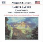 Barber: Piano Concerto; Medea's Meditation and Dance of Vengeance