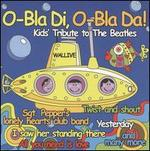 O-Bla di, O-Bla Da! Kids Tribute to the Beatles