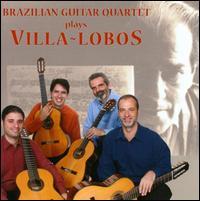 Brazilian Guitar Quartet Plays Villa-lobos - Brazilian Guitar Quartet