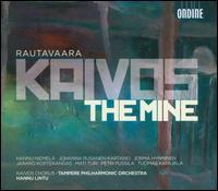 Einojuhani Rautavaara: Kaivos (The Mine) - Hannu Niemel� (vocals); Jaakko Kortekangas (vocals); Johanna Rusanen-Kartano (vocals); Jorma Hynninen (vocals);...