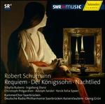 Schumann: Requiem; Der K�nigssohn; Nachtlied