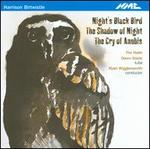 Harrison Birtwistle: Night's Black Bird; The Shadow of Night; The Cry of Anubis