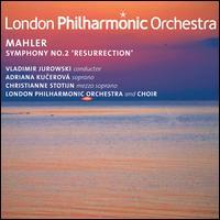 "Mahler: Symphony No. 2 ""Resurrection"" - Adriana Kucerov� (mezzo-soprano); London Philharmonic Choir (choir, chorus); London Philharmonic Orchestra;..."