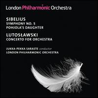 Sibelius: Symphony No. 5; Pohjola's Daughter; Lutoslawski: Concerto for Orchestra - London Philharmonic Orchestra; Jukka-Pekka Saraste (conductor)