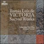 T?mas Luis de Victoria: Sacred Works - Clare Wilkinson (alto); Ensemble Plus Ultra; His Majestys Sagbutts and Cornetts; Schola Antiqua; Schola Antiqua (choir, chorus); Michael Noone (conductor)