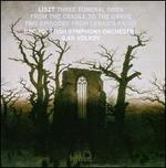 Liszt: Three Funderal Odes; From the Cradle to the Grave; Two Episodes from Lenau's Faust