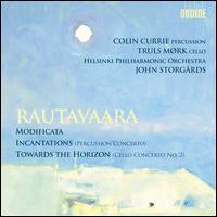 Rautavaara: Modificata; Incantations; Toward the Horizon - Colin Currie (percussion); Colin Currie (candenza); Truls M�rk (cello); Helsinki Philharmonic Orchestra;...