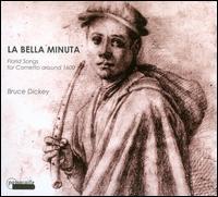 Bella Minuta - Alberto Rasi (viola da gamba); Bruce Dickey (cornetto); Claudia Pasetto (viola da gamba);...