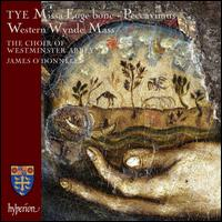 Christopher Tye: Missa Euge bone; Peccavimus; Western Wynde Mass - Choir of Westminster Abbey (choir, chorus); James O'Donnell (conductor)