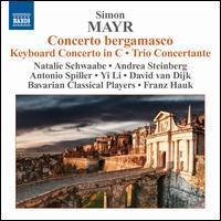 Simon Mayr: Concerto bergamasco; Keyboard Concerto; Trio Concertante - Andrea Steinberg (basset horn); Andrea Steinberg (clarinet); Antonio Spiller (violin); David van Dijk (violin);...