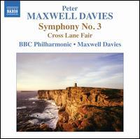 Peter Maxwell Davies: Symphony No. 3; Cross Lane Fair - Mark Jordan (northumbrian smallpipes); Rob Lea (bodhran); BBC Philharmonic Orchestra; Peter Maxwell Davies (conductor)