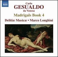 Carlo Gesualdo: Madrigals, Book 4 - Carmen Leoni (organ); Delitiae Musicae; Marco Longhini (conductor)