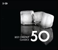 50 Best Chillout Classics - 12 Cellists of the Berlin Philharmonic; Ahn Trio; Andrei Gavrilov (piano); Anthony Rooley (orpharion);...