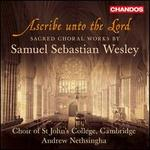 Wesley: Ascribe Unto the Lord (Choir of St John's College, Cambridge, Andrew Nethsingha, John Challenger ) (Chandos: Chan 10751)