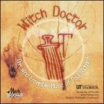 Witch Doctor: The Wind Ensemble Music of Paul Richards
