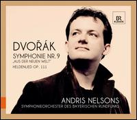Dvorak: Symphony No. 9; Heldenlied - Bavarian Radio Symphony Orchestra; Andris Nelsons (conductor)