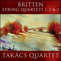 Benjamin Britten: String Quartets Nos. 1-3 - Tak�cs String Quartet