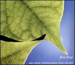 First Drop [Ars Nova Copenhagen; Paul Hillier ] [Cantaloupe: Ca21127]