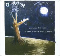 O Moon, Queen of Night On Earth - Jonathan Richman
