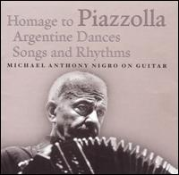 Homage to Piazzolla: Argentine Dances, Songs and Rhythms - Michael Anthony Nigro