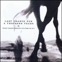 Last Chance for a Thousand Years: Greatest Hits from the 90's - Dwight Yoakam