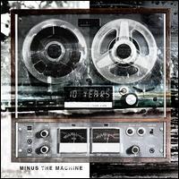 Minus the Machine - 10 Years