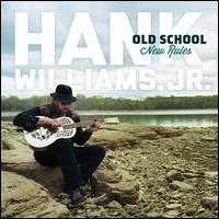 Old School New Rules - Hank Williams, Jr.