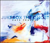 Safe Travels - Jukebox the Ghost