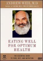 Andrew Weil, M.D. -Eating Well for Optimum Health