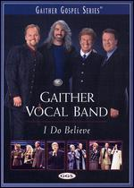 The Gaither Vocal Band: I Do Believe