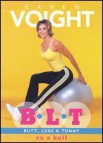 Karen Voight: B.L.T. - Butt, Legs & Tummy on a Ball