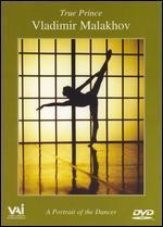 True Prince: Vladimir Malakhov - A Portrait of the Dancer