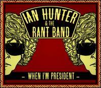 When I'm President - Ian Hunter & the Rant Band