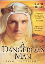A Dangerous Man: Lawrence After Arabia - Christopher Menaul