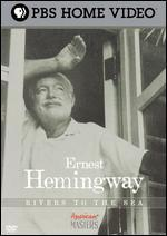 Ernest Hemingway: Rivers to the Sea