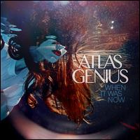 When It Was Now - Atlas Genius