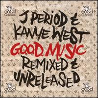 G.O.O.D. Music: Remixed and Unreleased - J. Period/Kanye West