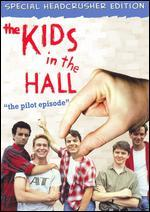 The Kids in the Hall: the Pilot Episode