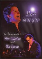 Matt Morgan in Concert With Vito Disalvo and We Three