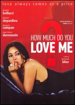 How Much Do You Love Me? - Bertrand Blier
