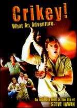 Crikey! What an Adventure: An Intimate Look at the Life of Steve Irwin -