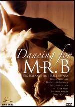 Dancing For Mr. B: Six Balanchine Ballerinas