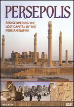 Persepolis: Rediscovering the Lost Capital of the Persian Empire -