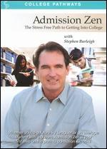 Admission Zen: The Stress Free Path to Getting into College