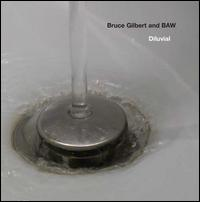 Diluvial - Bruce Gilbert and BAW
