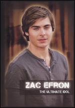 Zac Efron: The Ultimate Idol -