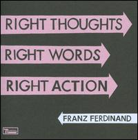 Right Thoughts Right Words Right Action - Franz Ferdinand